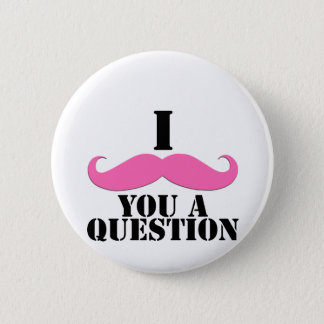 I Moustache You A Question Pink Moustache 2 Inch Round Button