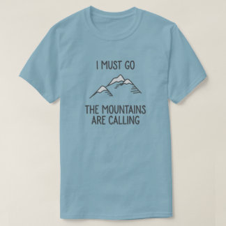 I must go the mountains are calling t-shirt