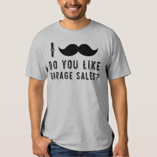I Mustache (must ask) Do you like Garage Sales Tee
