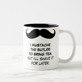 I Mustache the Butler to Bring Tea Mug