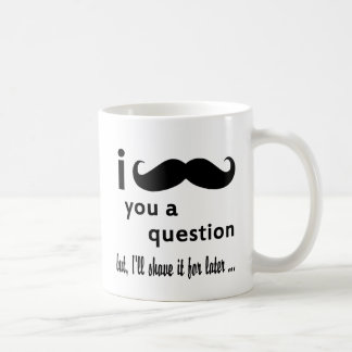 I Mustache You A Question Gifts Coffee Mug