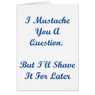 I Mustache You a Question.... Greeting Card