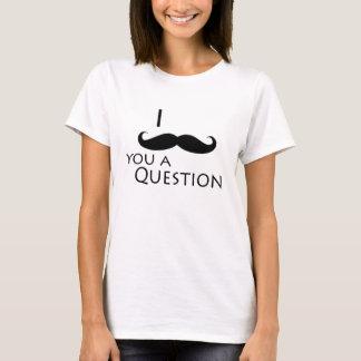 I mustache you a question T-Shirt