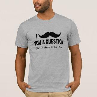 I mustache you a question t shirt