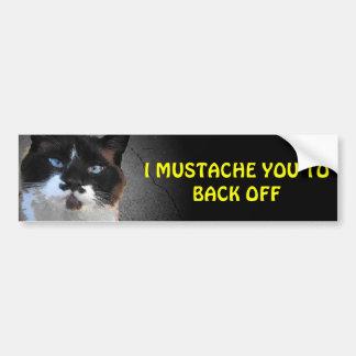 I Mustache You to Back Off Bumper Sticker
