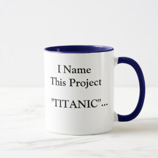 I Name This Project TITANIC... - God bless all... Mug
