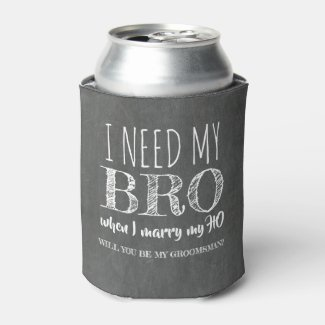 I nee my BRO - Funny Groomsman Proposal Can Cooler