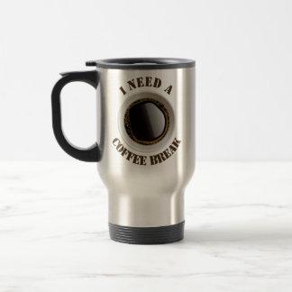 I Need A Coffee Break Travel Mug