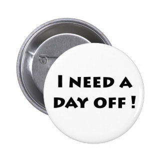 I need a day off 2 inch round button