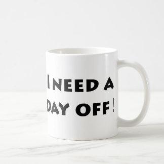 I need a day off coffee mug