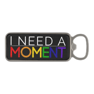 I NEED A MOMENT magnetic bottle opener