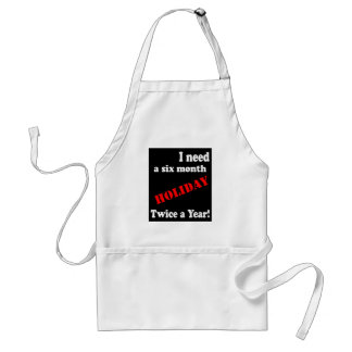 I Need a Six Month Holiday, Twice a Year Apron