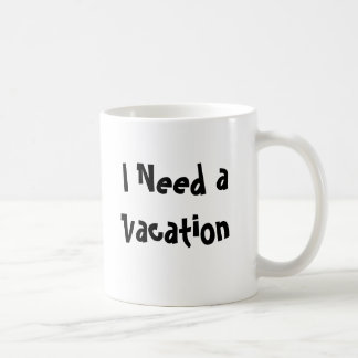 I Need a Vacation Coffee Mug