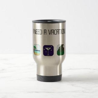 I need a vacation Travel mug