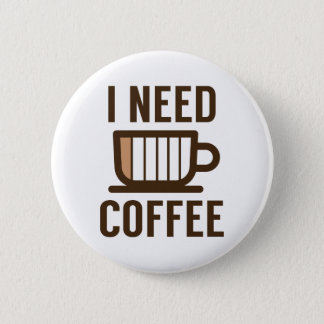 I Need Coffee 2 Inch Round Button