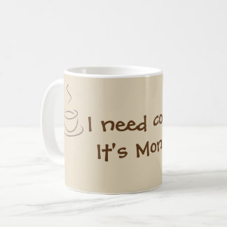 I need Coffee Coffee Mug
