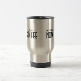 I need coffee, I need coffee now Travel Mug