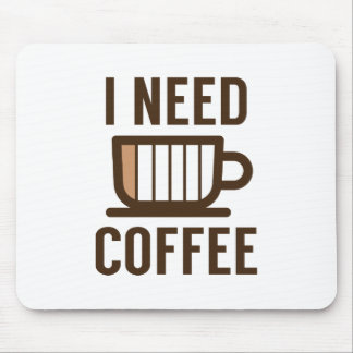 I Need Coffee Mouse Pad