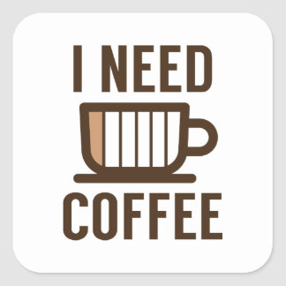 I Need Coffee Square Sticker