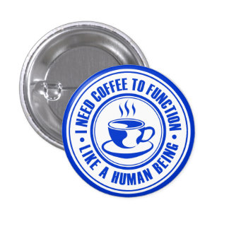 I Need Coffee to Function Like a Human Being Pin