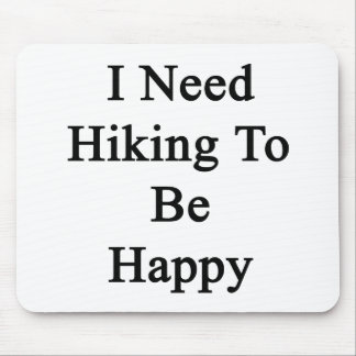 I Need Hiking To Be Happy Mousepads