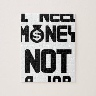 I Need Money Not A Job(1) Jigsaw Puzzle