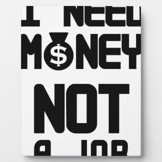 I Need Money Not A Job(1) Plaque