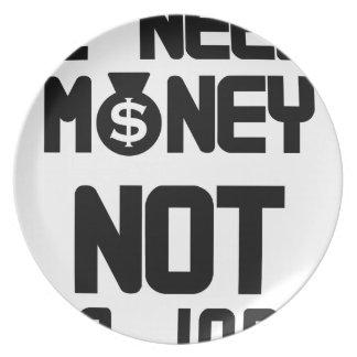 I Need Money Not A Job(1) Plate
