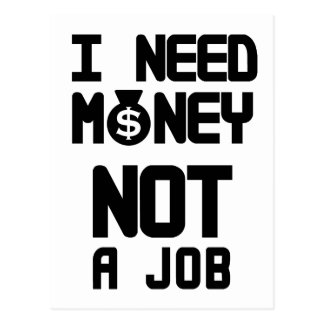 I Need Money Not A Job(1) Postcard