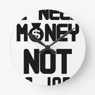 I Need Money Not A Job(1) Round Clock