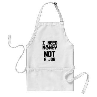 I Need Money Not A Job(1) Standard Apron