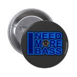 I NEED MORE BASS blue Dubstep-dnb-Club-Djay 2 Inch Round Button