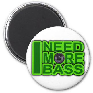 I NEED MORE BASS green -Dubstep-DnB-Hip Hop-Crunk 2 Inch Round Magnet