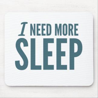 'I need more sleep' funny slogan Mouse Pad