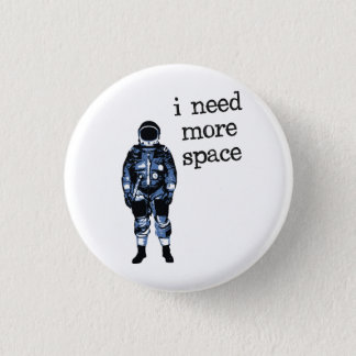 I Need More Space Astronaut 1 Inch Round Button
