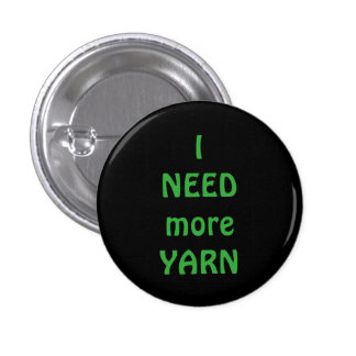 I NEED more YARN 1 Inch Round Button
