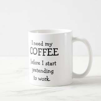 I need my COFFEE before pretending to work. Coffee Mug