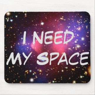 I Need My Space Mouse Pads