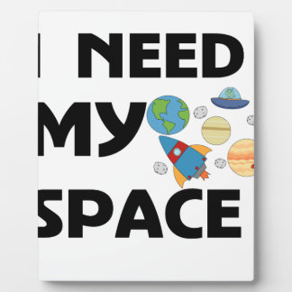 I NEED MY SPACE PLAQUE