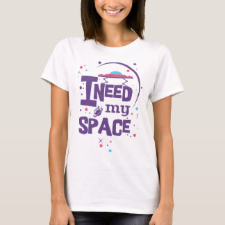 I Need My Space - Typography T-Shirt