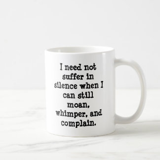 I need not suffer in silence when I can still m... Coffee Mug