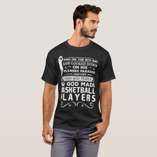 I Need Sexy People God made Basketball Players T-Shirt