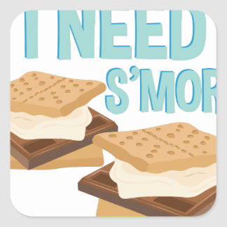 I Need Smore Square Sticker