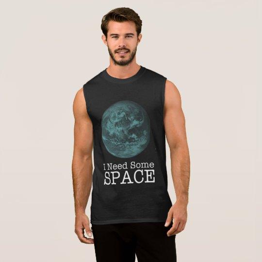 I Need Some Space Sleeveless Shirt
