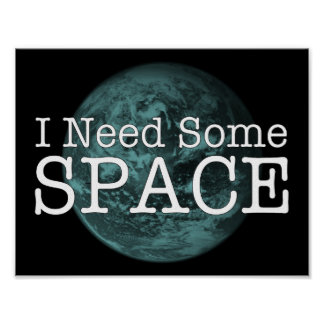 I Need Some Space Wall Poster