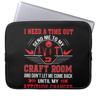 I Need Time Out Send Me To My Craft Room Laptop Sleeve