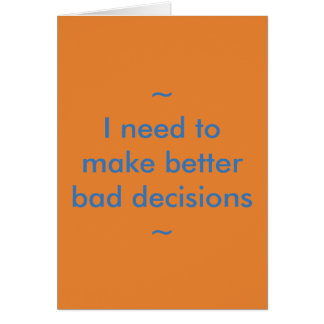 I need to make better bad decisions card