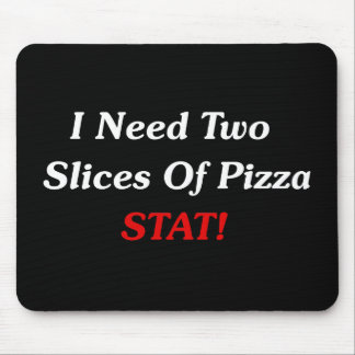I Need Two Slices Of Pizza Stat! Mouse Pad