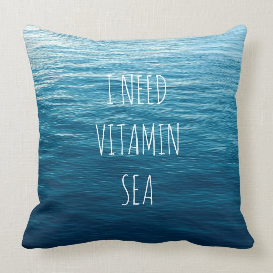 I NEED VITAMIN SEA - Pillow with sea background.