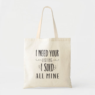 I Need Your Listing. I Sold All Mine Realtor Tote